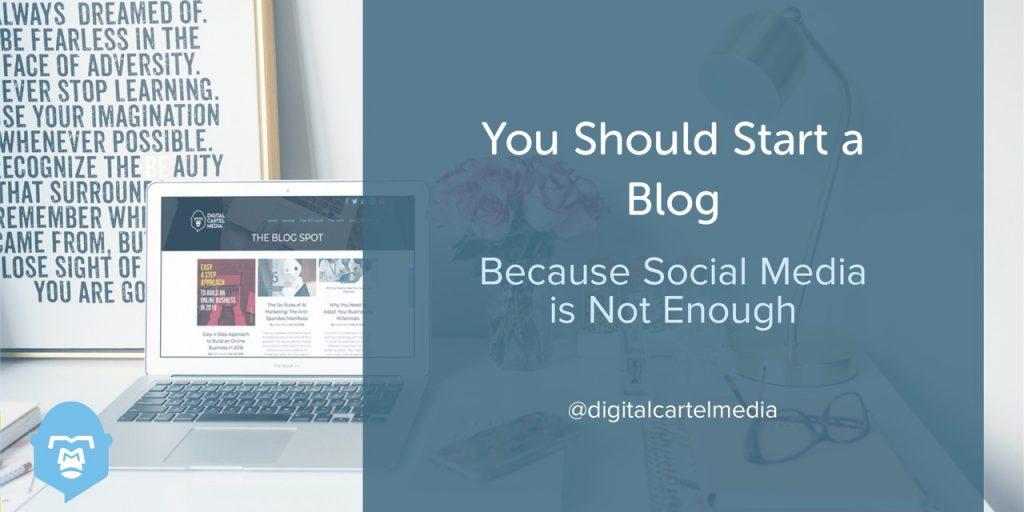 You should start a blog | Digital Cartel Media