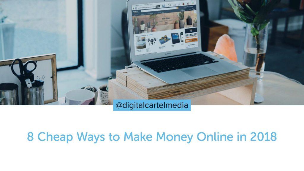 8 Cheap Ways to Make Money Online in 2018