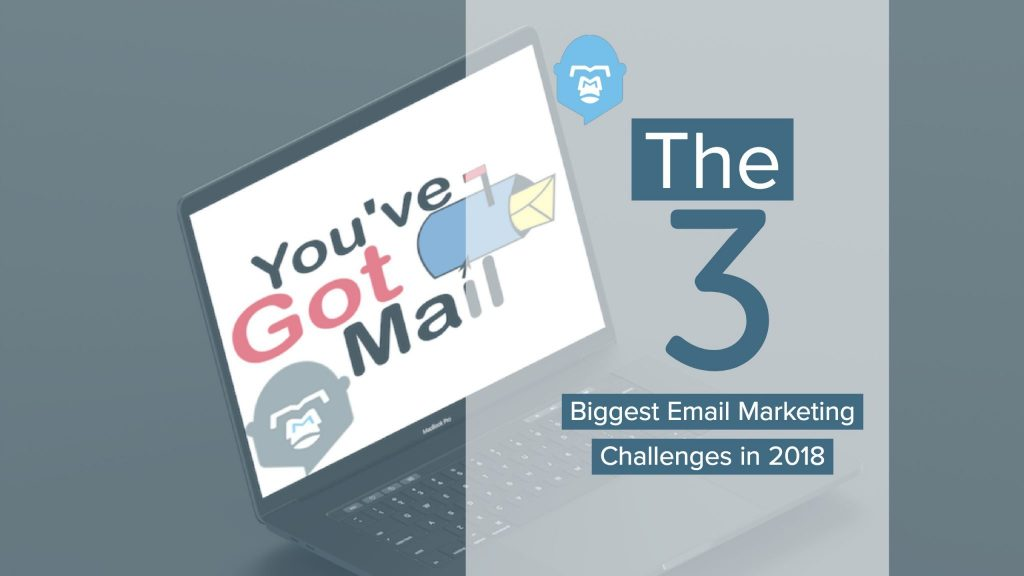 The 3 Biggest Email Marketing Challenges In 2018