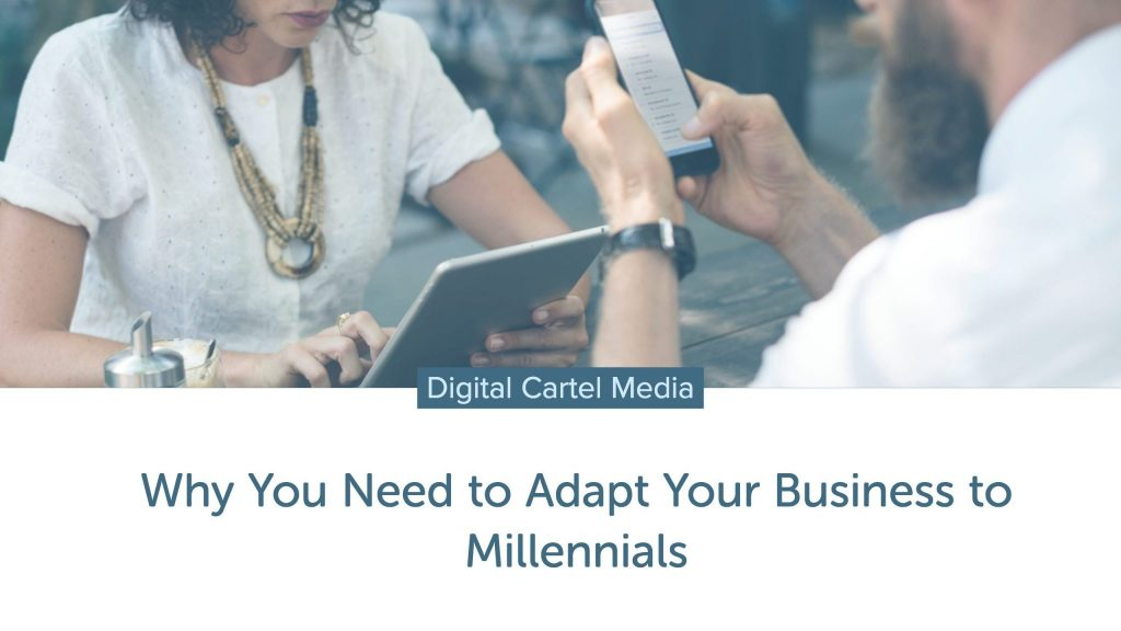 why you need to adapt your business to millenials | Digital Cartel Media