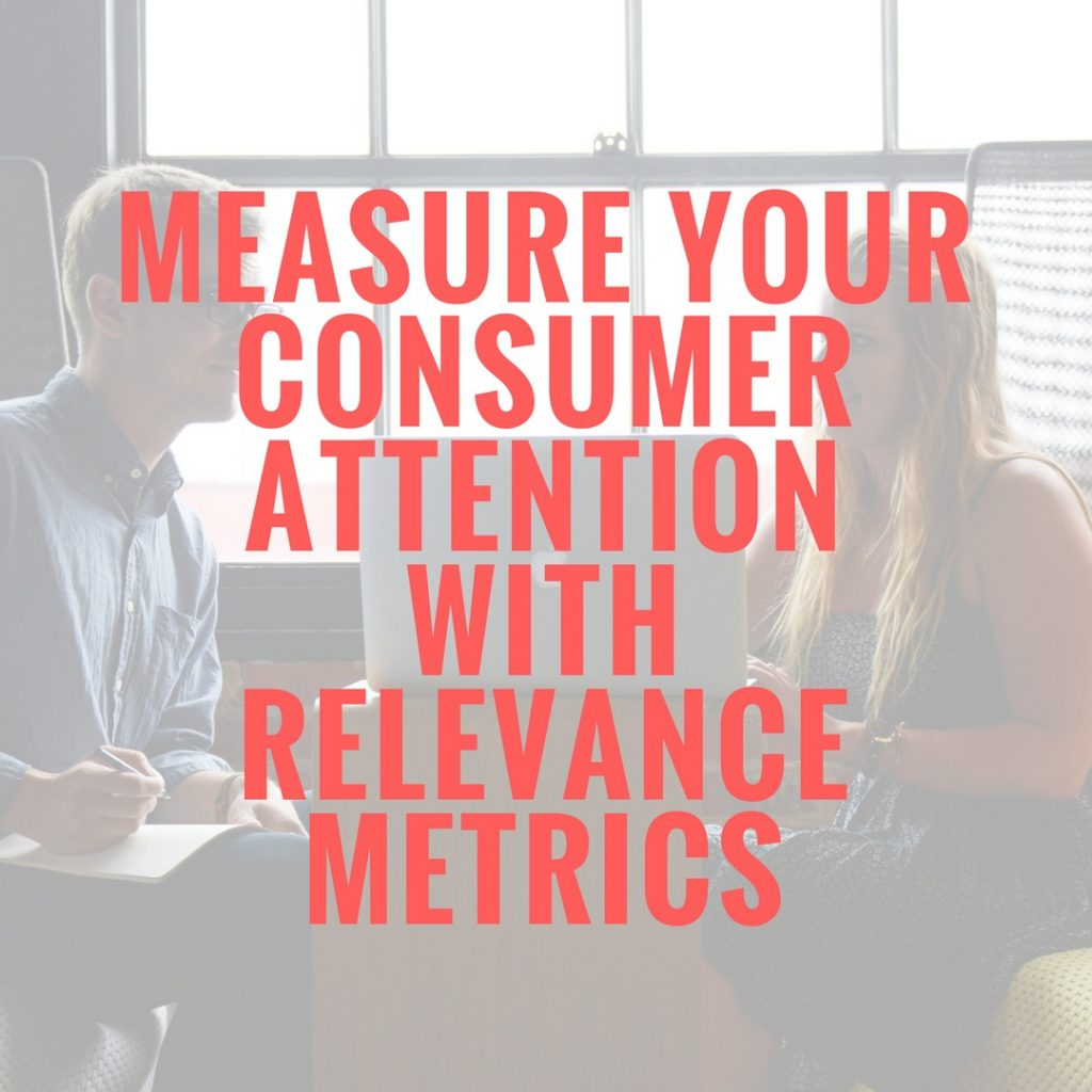 Measure Your Consumer Attention With Relevance Metrics