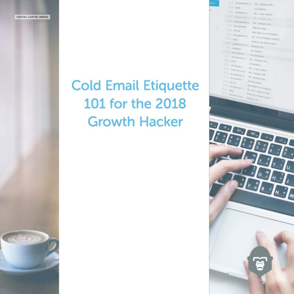 Cold email etiquette 101 for the 2018 growth hacker