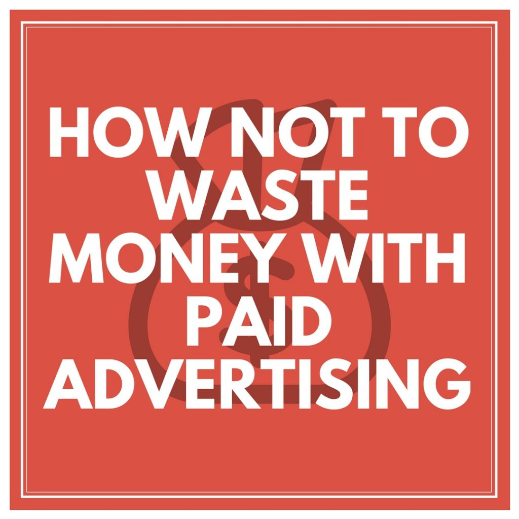 Waste Money on Paid Advertising