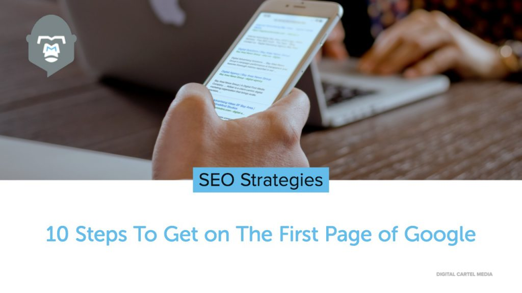 SEO Strategies: 10 Steps To Get on The First Page of Google
