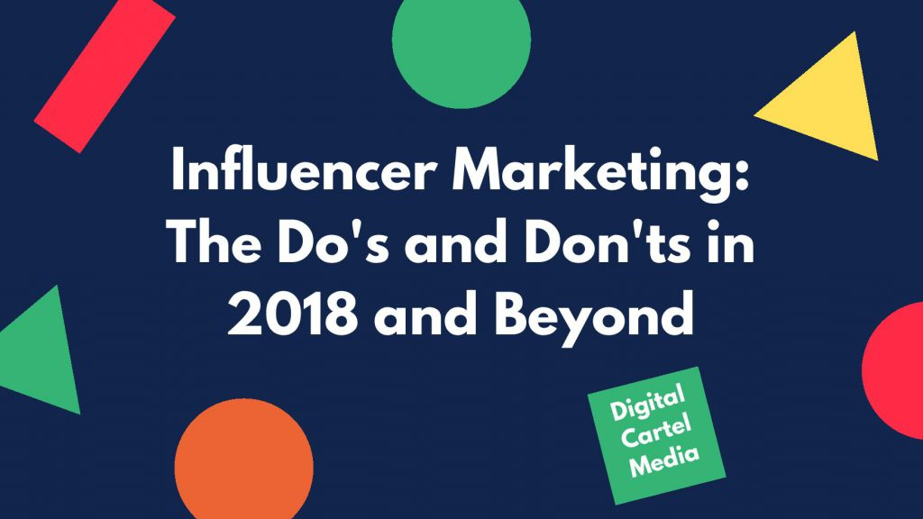 Influence Marketing The Do s and Donts in 2018 and Beyond
