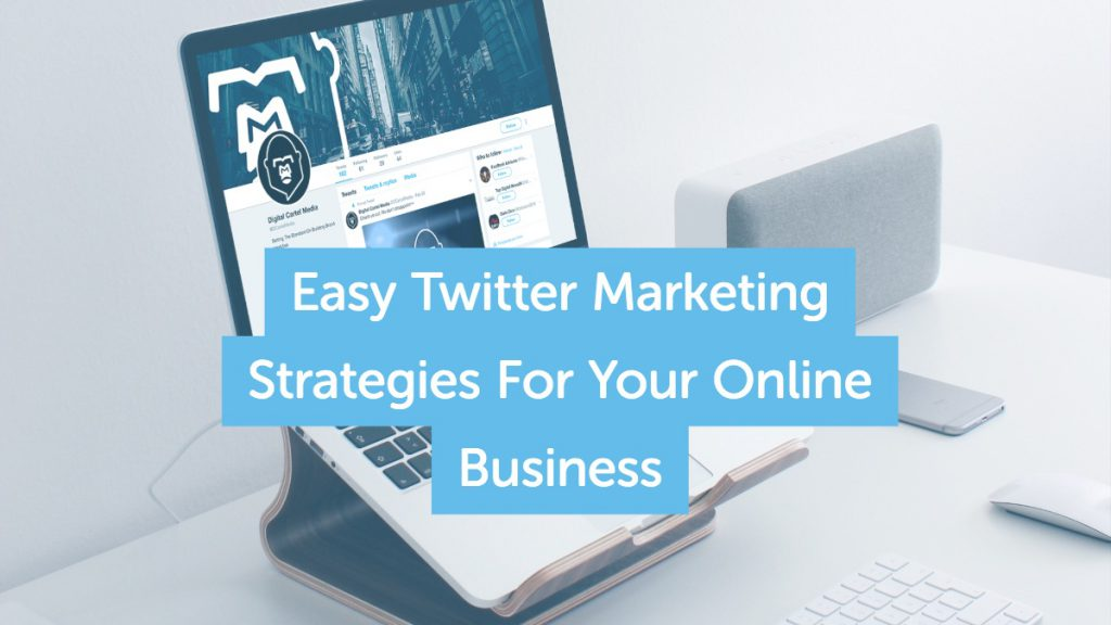 Easy Twitter Marketing Strategies For Your Online Business