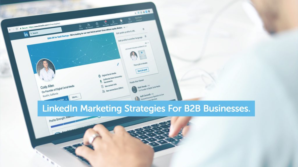 LinkedIn Marketing Strategies For B2B Businesses.