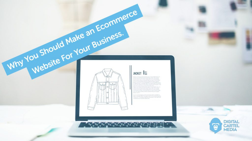 Why You Should Make an Ecommerce Website For Your Business