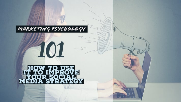 Marketing Psychology 101_ How to Use It to Improve Your Social Media Strategy