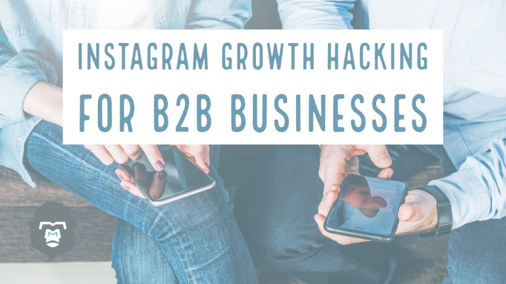 Instagram Growth Hacking for B2B Businesses