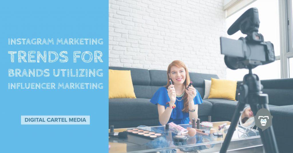 Instagram Marketing Trends for Brands Utilizing Influencer Marketing