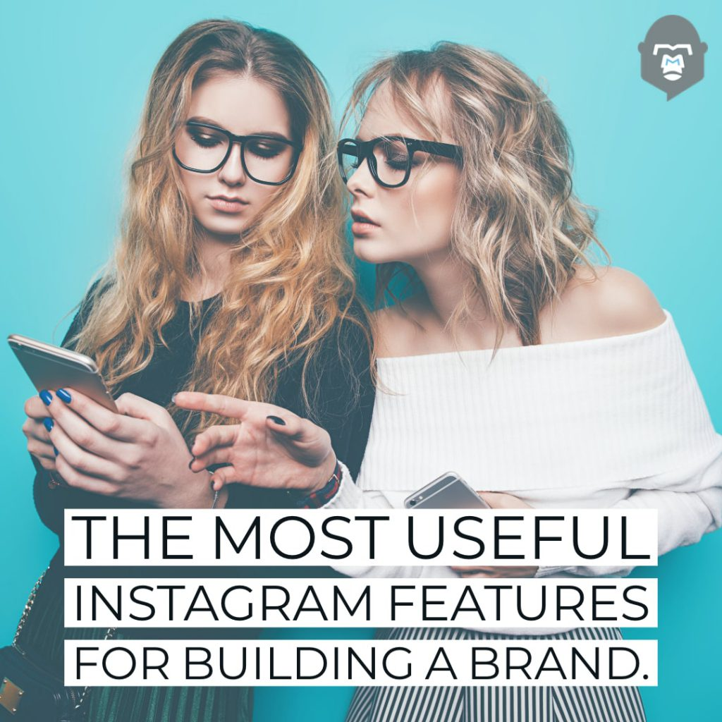 The Most Useful Instagram Features For Building a Brand.