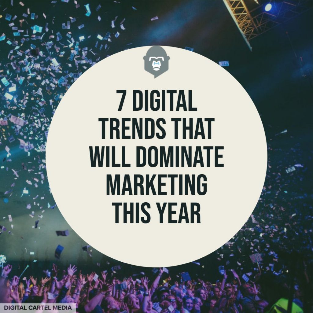 7 Digital Trends That Will Dominate Marketing This Year