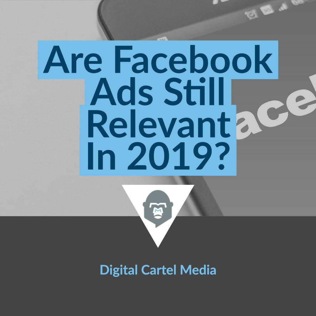 Are Facebook Ads Still Relevant In 2019?