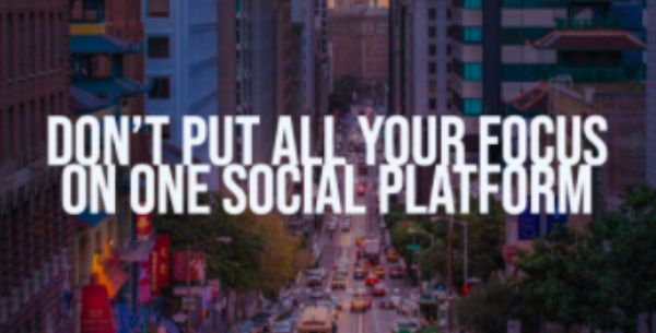 Don't put focus on 1 social media platform